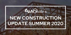 New Construction Update Summer 2020